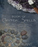 Book of Crystal Spells - Ember Grant
